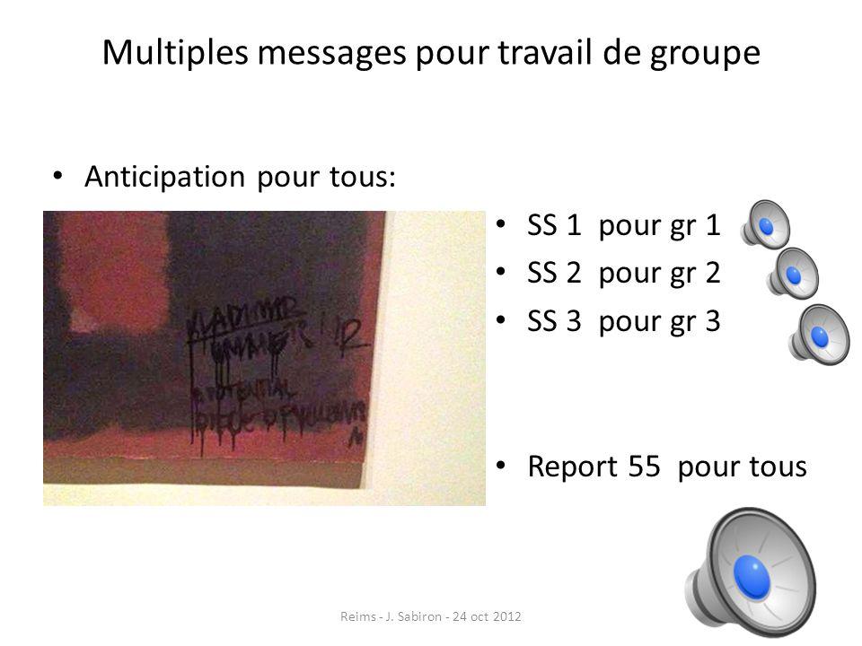 Multiples messages pour travail de groupe Anticipation pour tous: SS 1 pour gr 1 SS 2 pour gr 2 SS 3 pour gr 3 Report 55 pour tous Reims - J. Sabiron