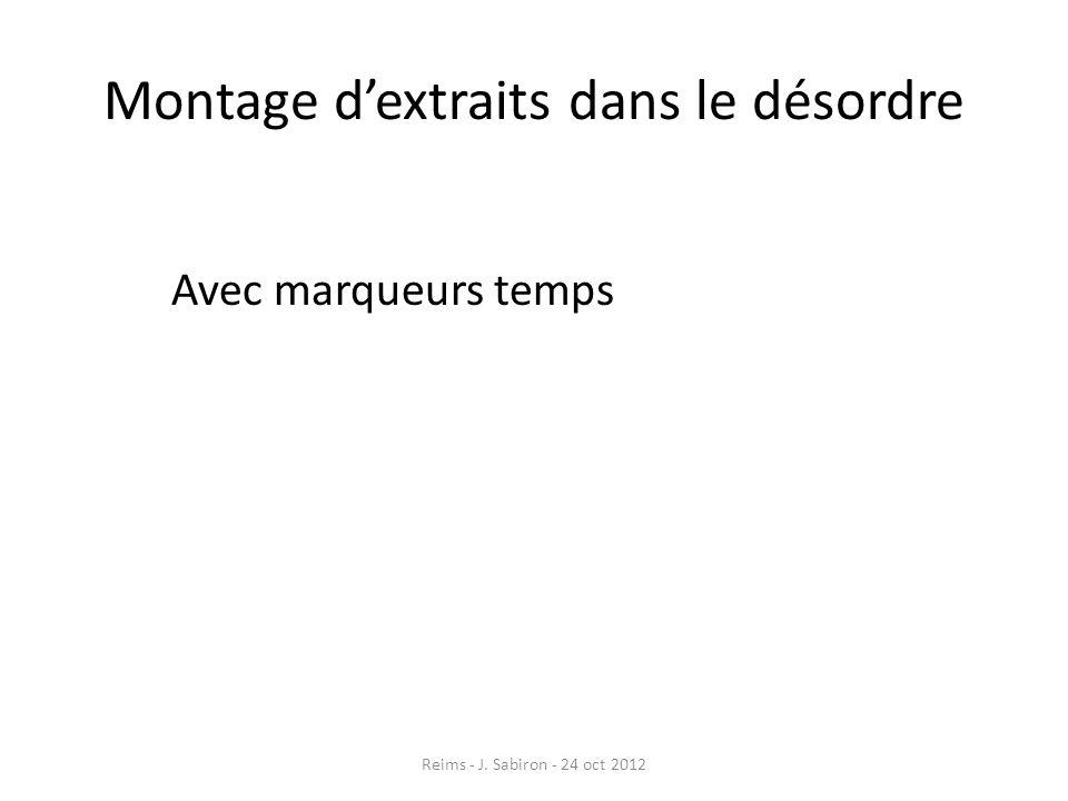 Montage dextraits dans le désordre Avec marqueurs temps Reims - J. Sabiron - 24 oct 2012
