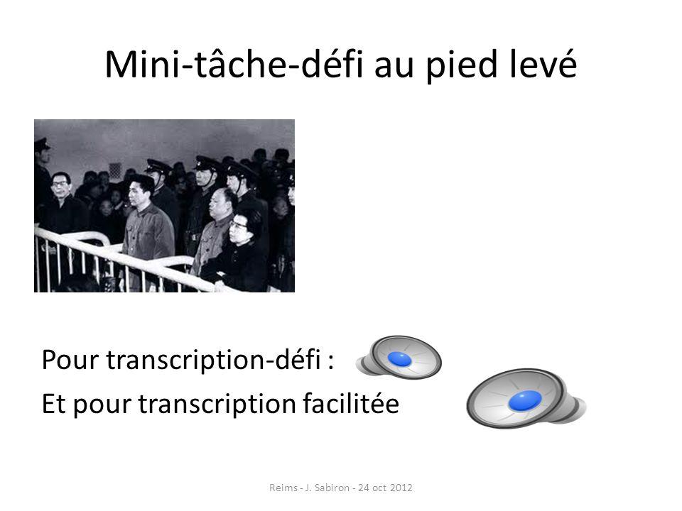 Mini-tâche-défi au pied levé Pour transcription-défi : Et pour transcription facilitée Reims - J. Sabiron - 24 oct 2012