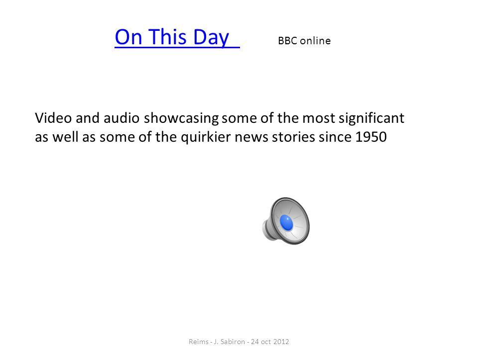 On This Day On This Day BBC online Video and audio showcasing some of the most significant as well as some of the quirkier news stories since 1950 Rei