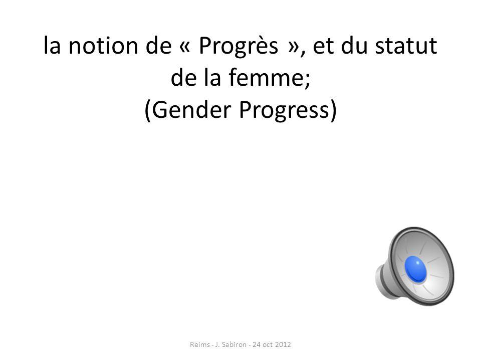 la notion de « Progrès », et du statut de la femme; (Gender Progress) Reims - J. Sabiron - 24 oct 2012