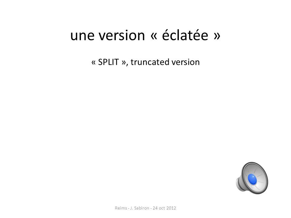 une version « éclatée » « SPLIT », truncated version Reims - J. Sabiron - 24 oct 2012