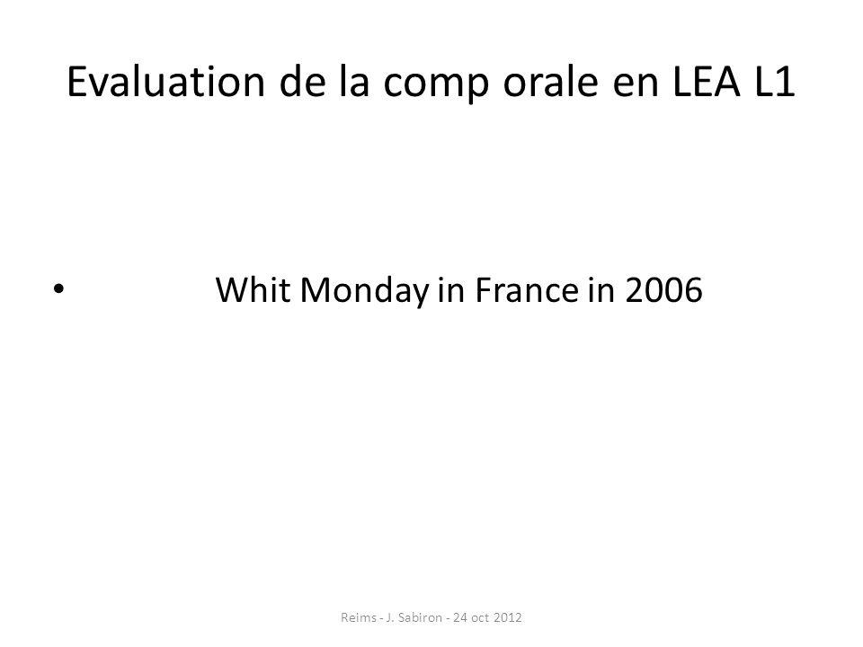 Evaluation de la comp orale en LEA L1 Whit Monday in France in 2006 Reims - J. Sabiron - 24 oct 2012