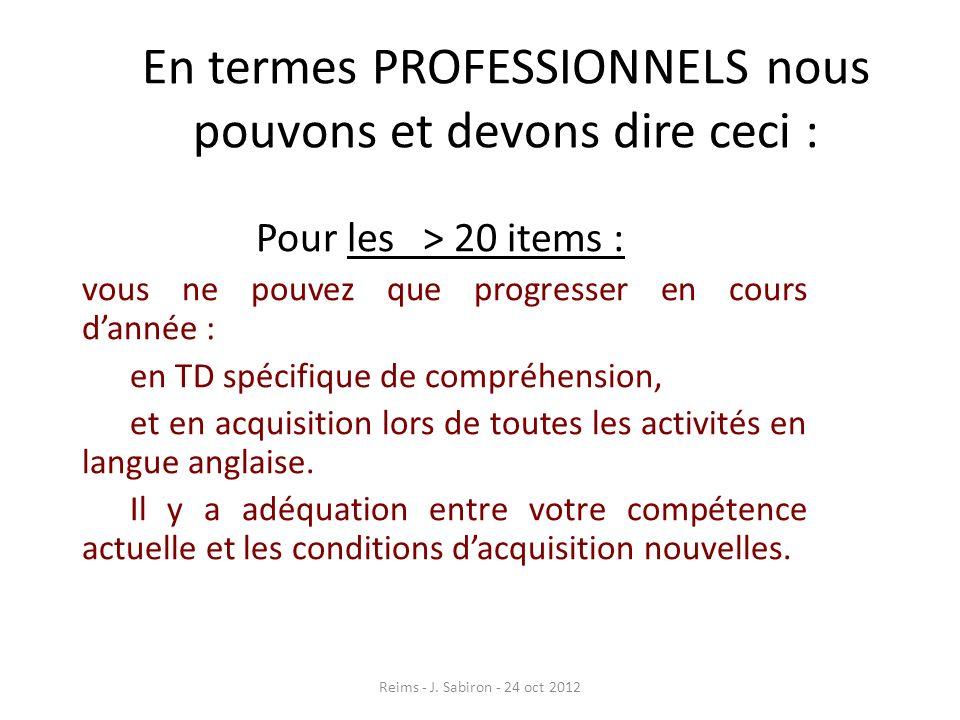 En termes PROFESSIONNELS nous pouvons et devons dire ceci : Pour les > 20 items : vous ne pouvez que progresser en cours dannée : en TD spécifique de