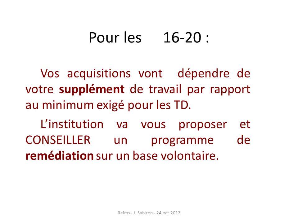 Pour les 16-20 : Vos acquisitions vont dépendre de votre supplément de travail par rapport au minimum exigé pour les TD. Linstitution va vous proposer
