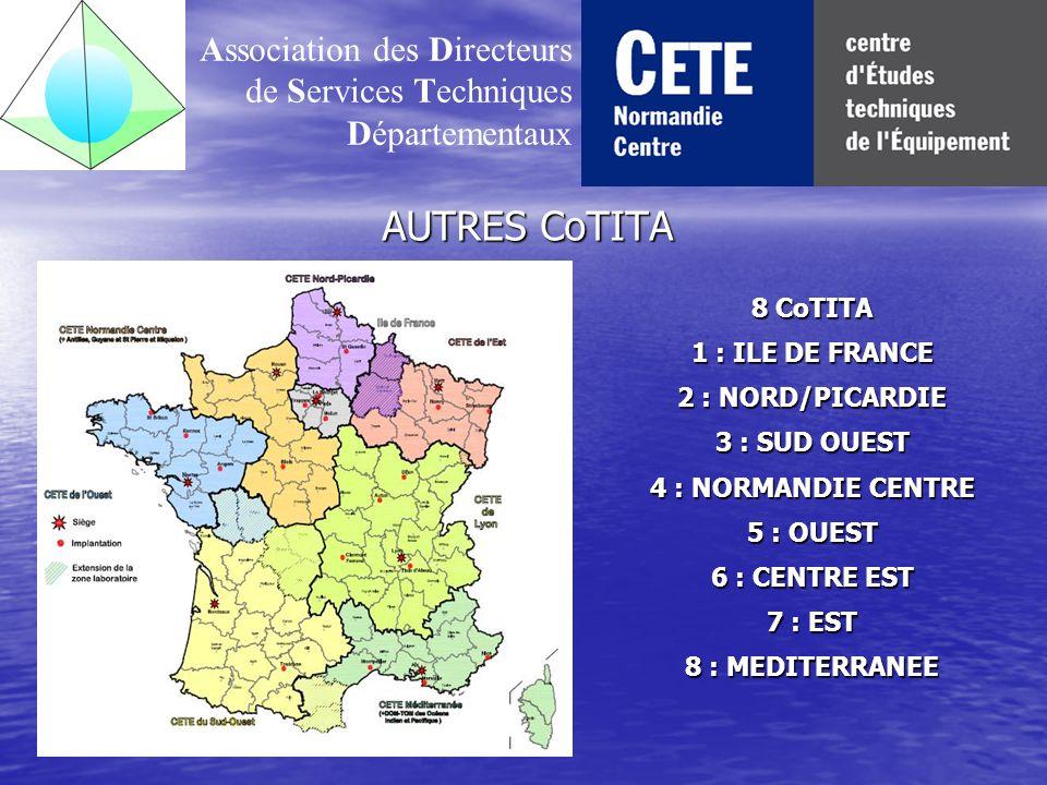 AUTRES CoTITA Association des Directeurs de Services Techniques Départementaux 8 CoTITA 1 : ILE DE FRANCE 2 : NORD/PICARDIE 3 : SUD OUEST 4 : NORMANDIE CENTRE 5 : OUEST 6 : CENTRE EST 7 : EST 8 : MEDITERRANEE
