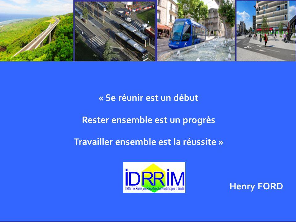 « Se réunir est un début Rester ensemble est un progrès Travailler ensemble est la réussite » Henry FORD