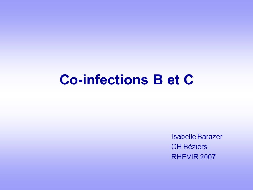 Co-infections B et C Isabelle Barazer CH Béziers RHEVIR 2007