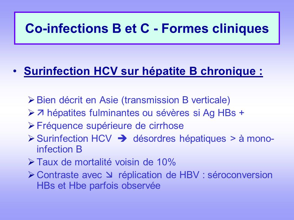 Surinfection HCV sur hépatite B chronique : Bien décrit en Asie (transmission B verticale) hépatites fulminantes ou sévères si Ag HBs + Fréquence supé