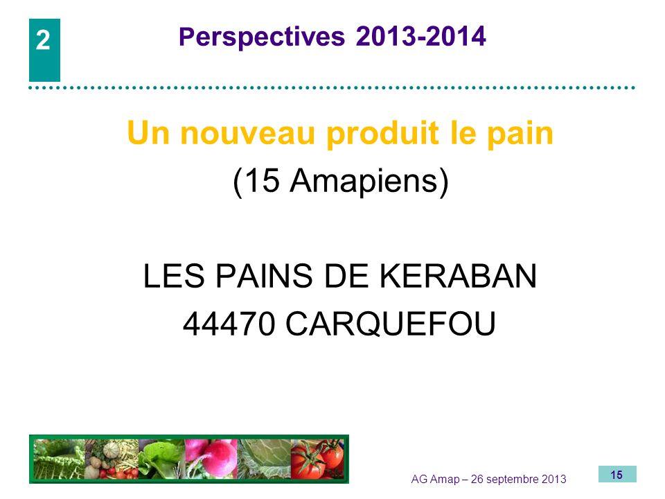 15 AG Amap – 26 septembre 2013 P erspectives 2013-2014 Un nouveau produit le pain (15 Amapiens) LES PAINS DE KERABAN 44470 CARQUEFOU 2