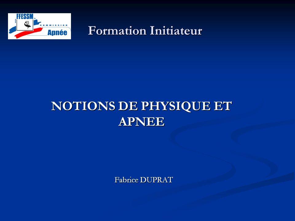 Formation Initiateur Fabrice DUPRAT NOTIONS DE PHYSIQUE ET APNEE