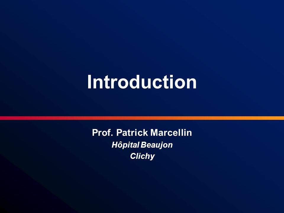 Introduction Prof. Patrick Marcellin Hôpital Beaujon Clichy