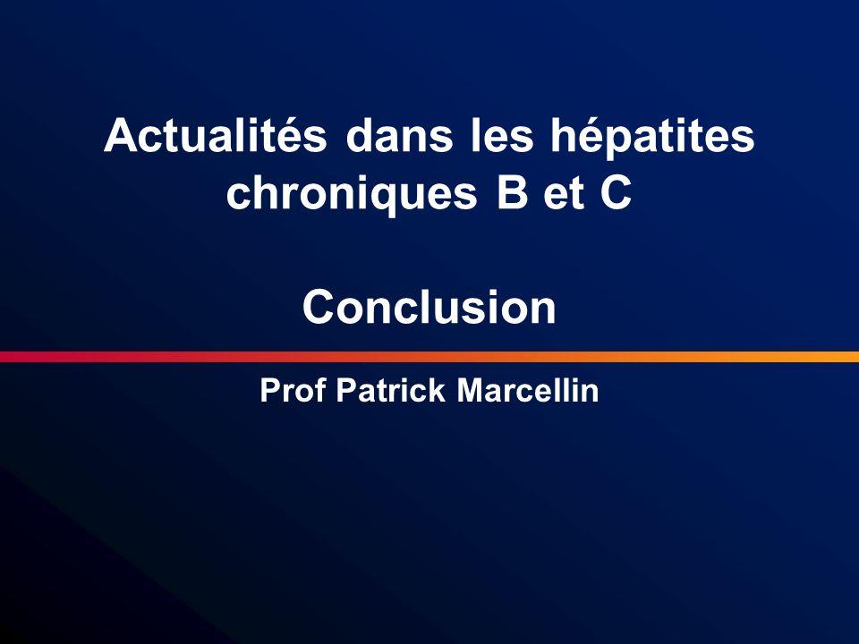 Actualités dans les hépatites chroniques B et C Conclusion Prof Patrick Marcellin