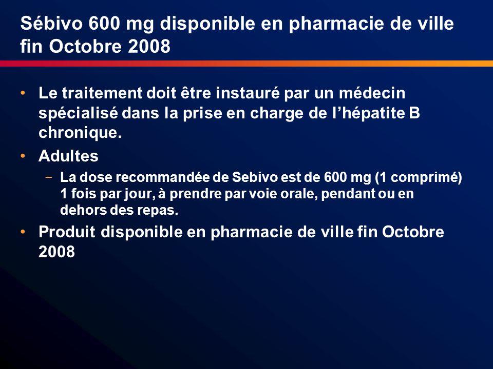 Sébivo 600 mg disponible en pharmacie de ville fin Octobre 2008 Le traitement doit être instauré par un médecin spécialisé dans la prise en charge de