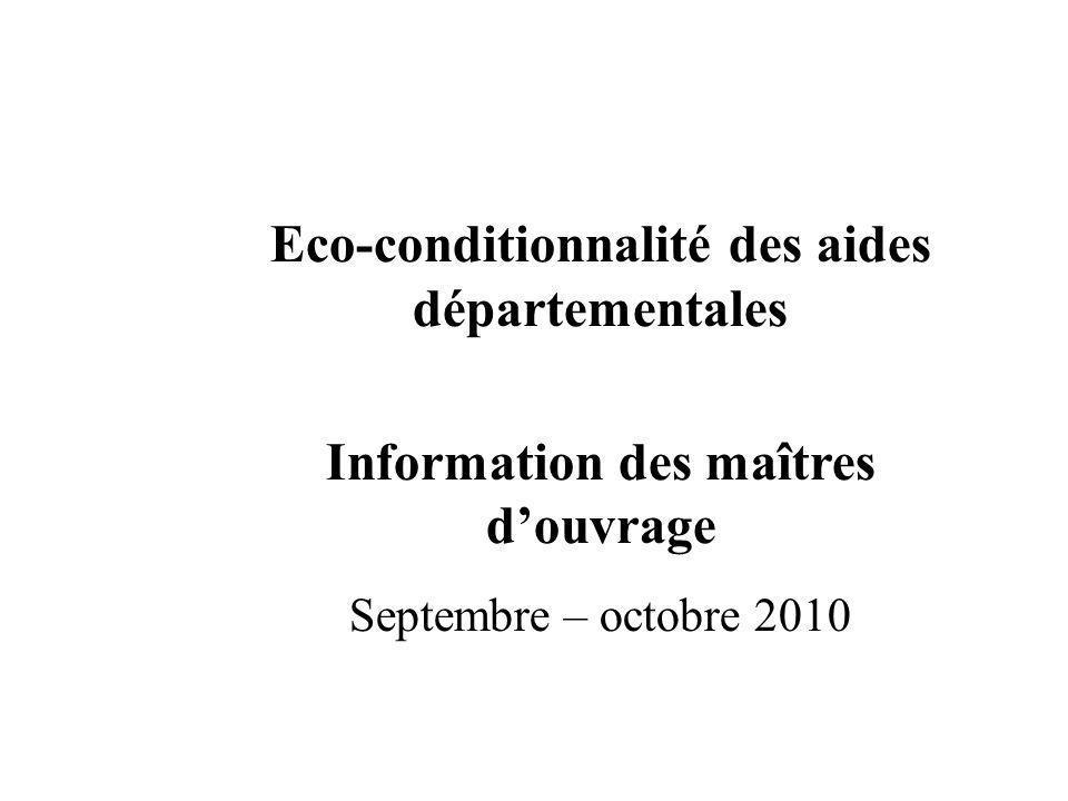Eco-conditionnalité des aides départementales Information des maîtres douvrage Septembre – octobre 2010