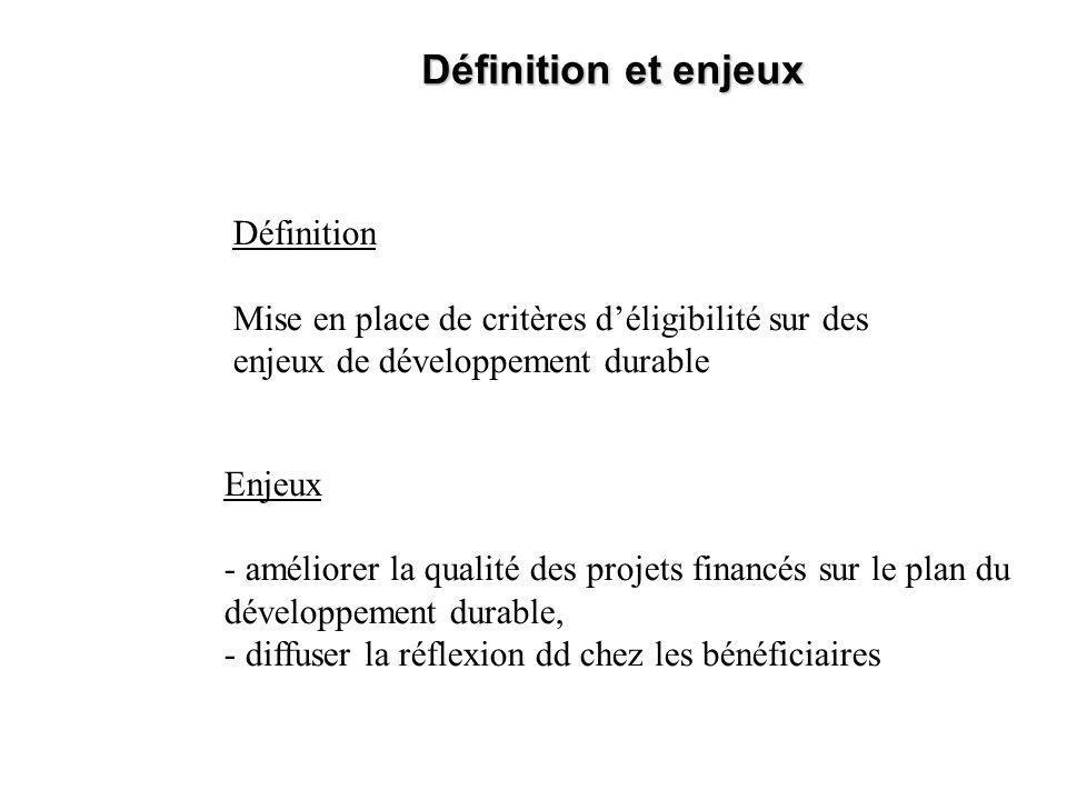 Enjeux - améliorer la qualité des projets financés sur le plan du développement durable, - diffuser la réflexion dd chez les bénéficiaires Définition et enjeux Définition Mise en place de critères déligibilité sur des enjeux de développement durable