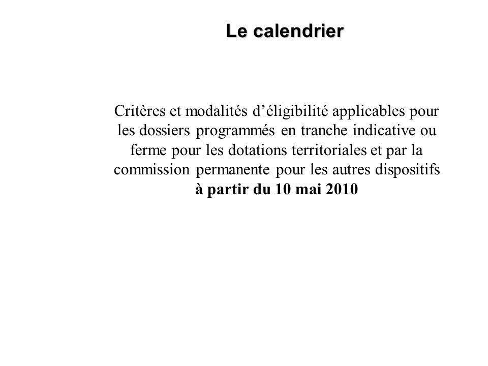 Critères et modalités déligibilité applicables pour les dossiers programmés en tranche indicative ou ferme pour les dotations territoriales et par la commission permanente pour les autres dispositifs à partir du 10 mai 2010 Le calendrier