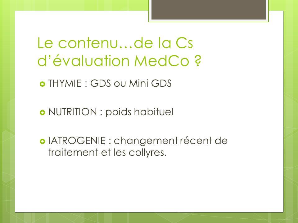 Le contenu…de la Cs dévaluation MedCo ? THYMIE : GDS ou Mini GDS NUTRITION : poids habituel IATROGENIE : changement récent de traitement et les collyr