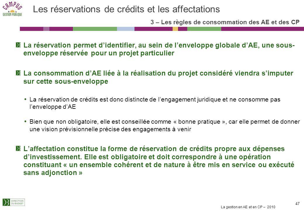 La gestion en AE et en CP – 2010 46 Des dérogations au cas par cas à la règle de la matérialisation de lEJ peuvent être accordées Soit par une dérogat