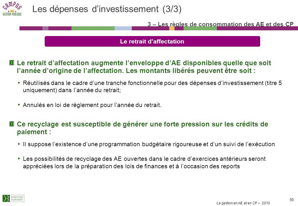 La gestion en AE et en CP – 2010 50 Les dépenses dinvestissement (3/3) Le retrait daffectation Le retrait daffectation augmente lenveloppe dAE disponibles quelle que soit lannée dorigine de laffectation.