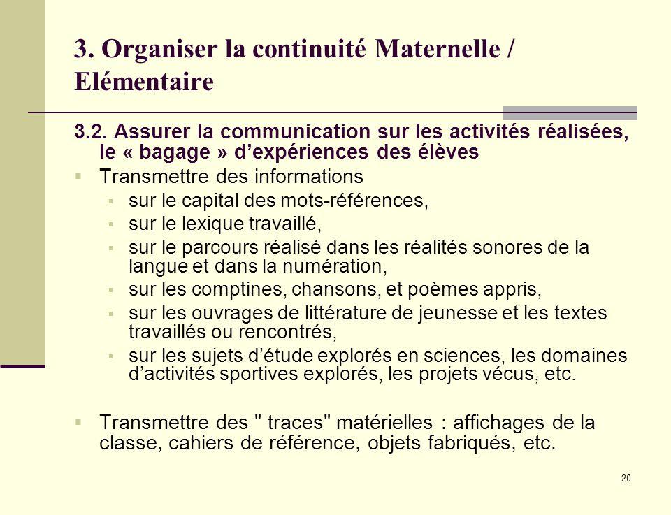 20 3. Organiser la continuité Maternelle / Elémentaire 3.2. Assurer la communication sur les activités réalisées, le « bagage » dexpériences des élève