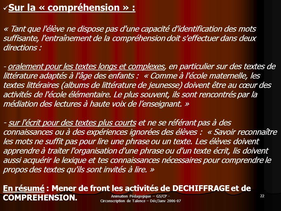 Animation Pédagogique – GS/CP - Circonscription de Talence – Déc/Janv 2006-07 22 Sur la « compréhension » : « Tant que l'élève ne dispose pas d'une ca