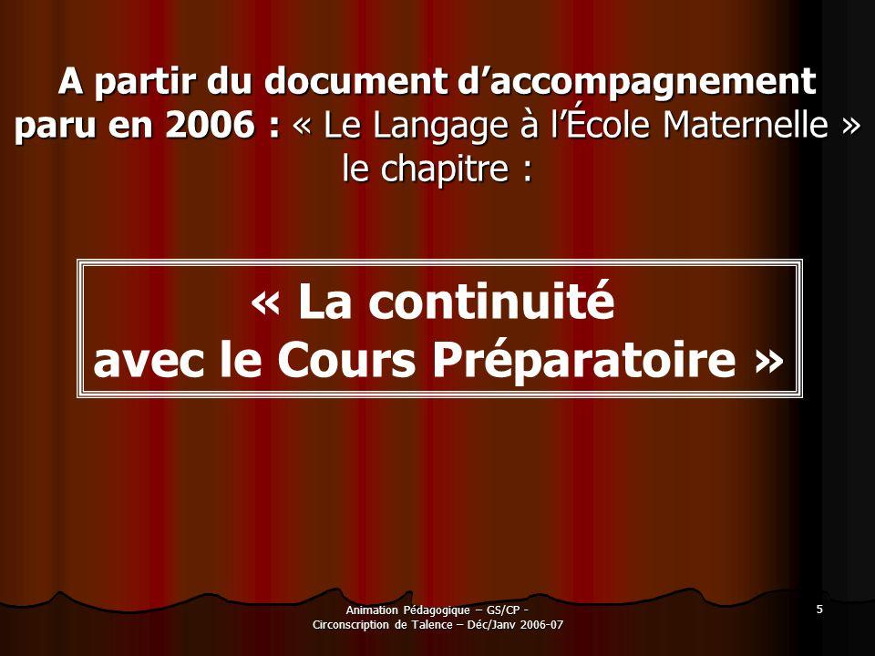 Animation Pédagogique – GS/CP - Circonscription de Talence – Déc/Janv 2006-07 5 « La continuité avec le Cours Préparatoire » A partir du document dacc