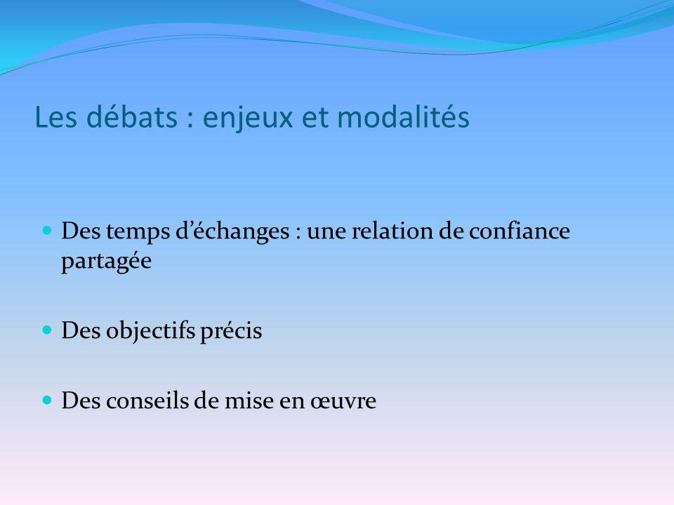 Les débats : enjeux et modalités Des temps déchanges : une relation de confiance partagée Des objectifs précis Des conseils de mise en œuvre