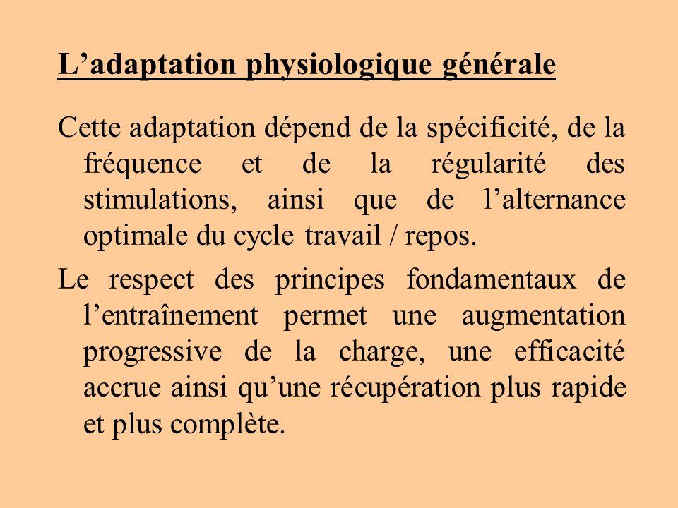 Ladaptation physiologique générale Cette adaptation dépend de la spécificité, de la fréquence et de la régularité des stimulations, ainsi que de lalte