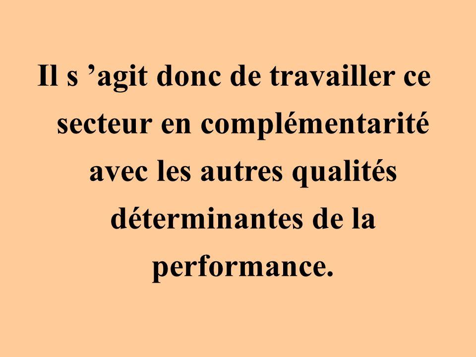 Il s agit donc de travailler ce secteur en complémentarité avec les autres qualités déterminantes de la performance.