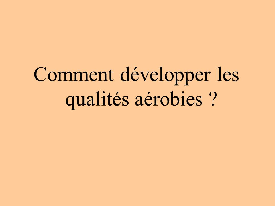 Comment développer les qualités aérobies ?
