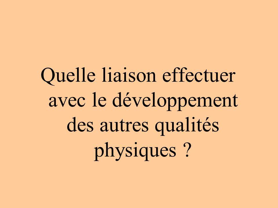 Quelle liaison effectuer avec le développement des autres qualités physiques ?