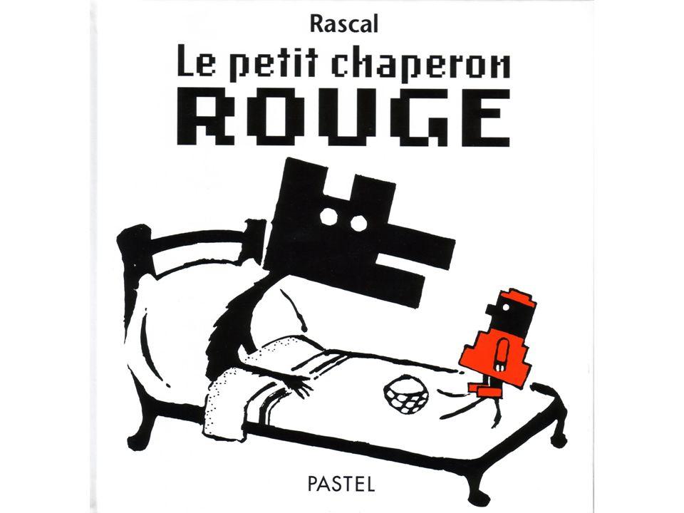 Le Petit Chaperon rouge de Rascal raconté par les CP Il était une fois une grand-mère qui aimait tellement sa petite- fille qu elle voulut lui faire un cadeau : une cape et un bonnet rouges.