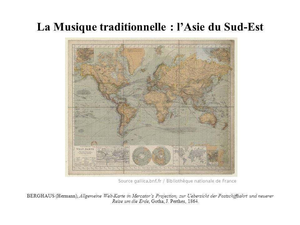 La Musique traditionnelle : lAsie du Sud-Est BERGHAUS (Hermann), Allgemeine Welt-Karte in Mercators Projection, zur Uebersicht der Postschiffsahrt und