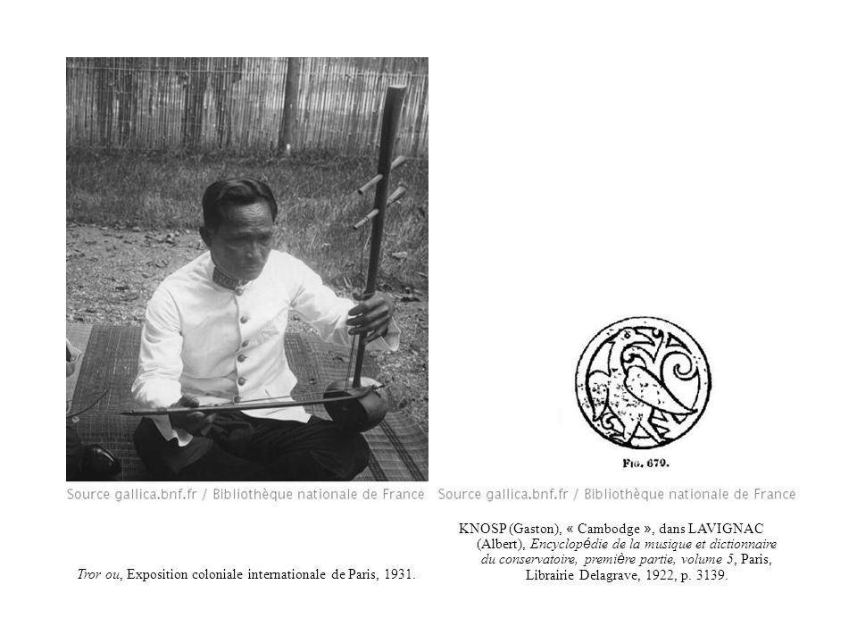 Tror ou, Exposition coloniale internationale de Paris, 1931. KNOSP (Gaston), « Cambodge », dans LAVIGNAC (Albert), Encyclop é die de la musique et dic