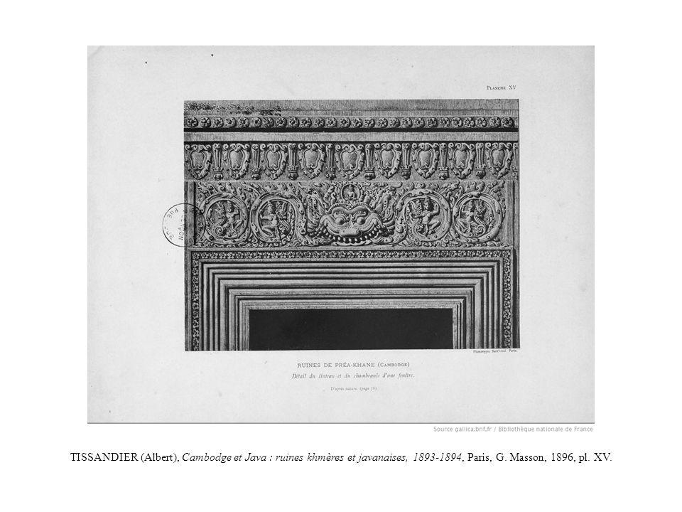 TISSANDIER (Albert), Cambodge et Java : ruines khmères et javanaises, 1893-1894, Paris, G. Masson, 1896, pl. XV.