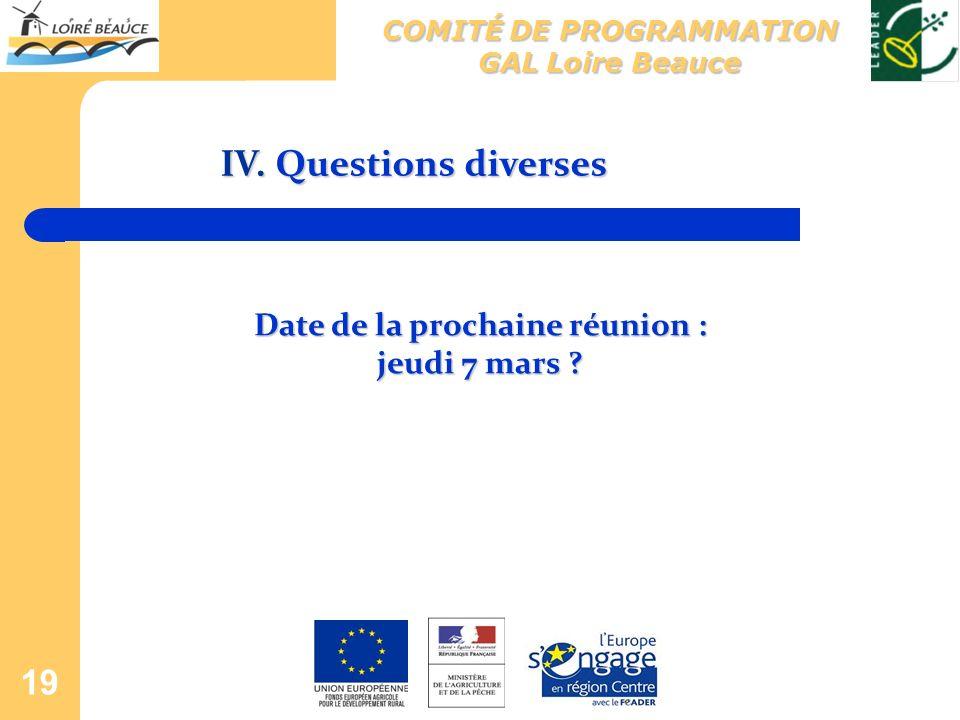 19 IV. Questions diverses Date de la prochaine réunion : jeudi 7 mars ? COMITÉ DE PROGRAMMATION GAL Loire Beauce