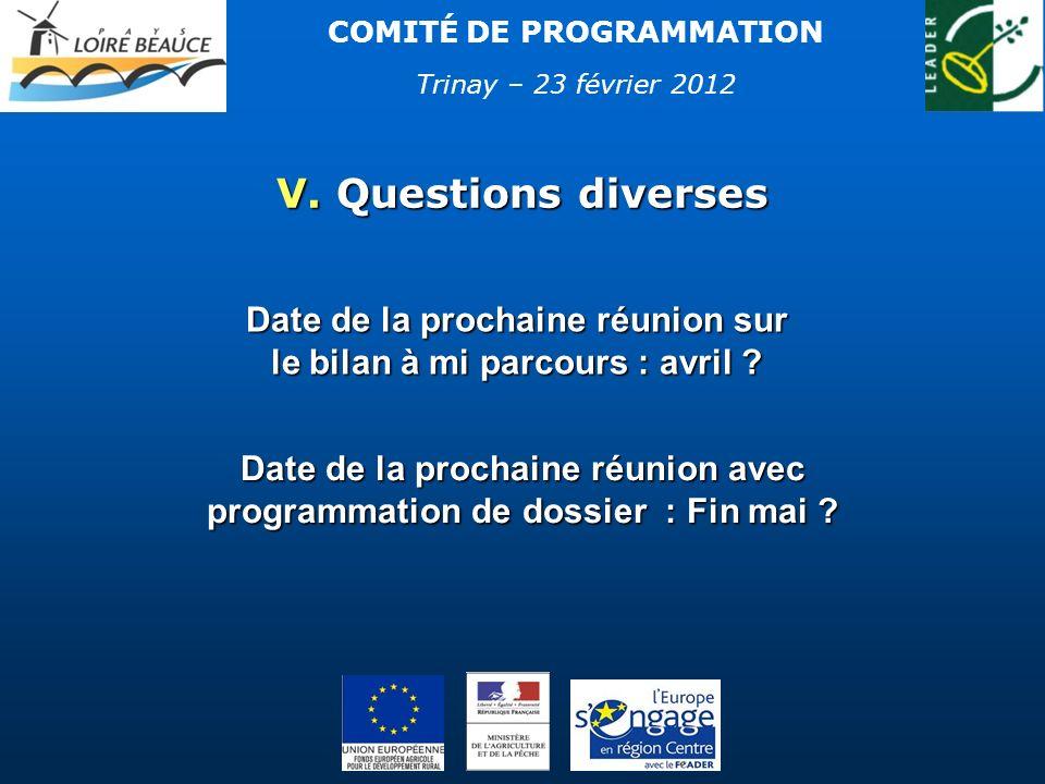 COMITÉ DE PROGRAMMATION V. Questions diverses Trinay – 23 février 2012 Date de la prochaine réunion avec programmation de dossier : Fin mai ? Date de
