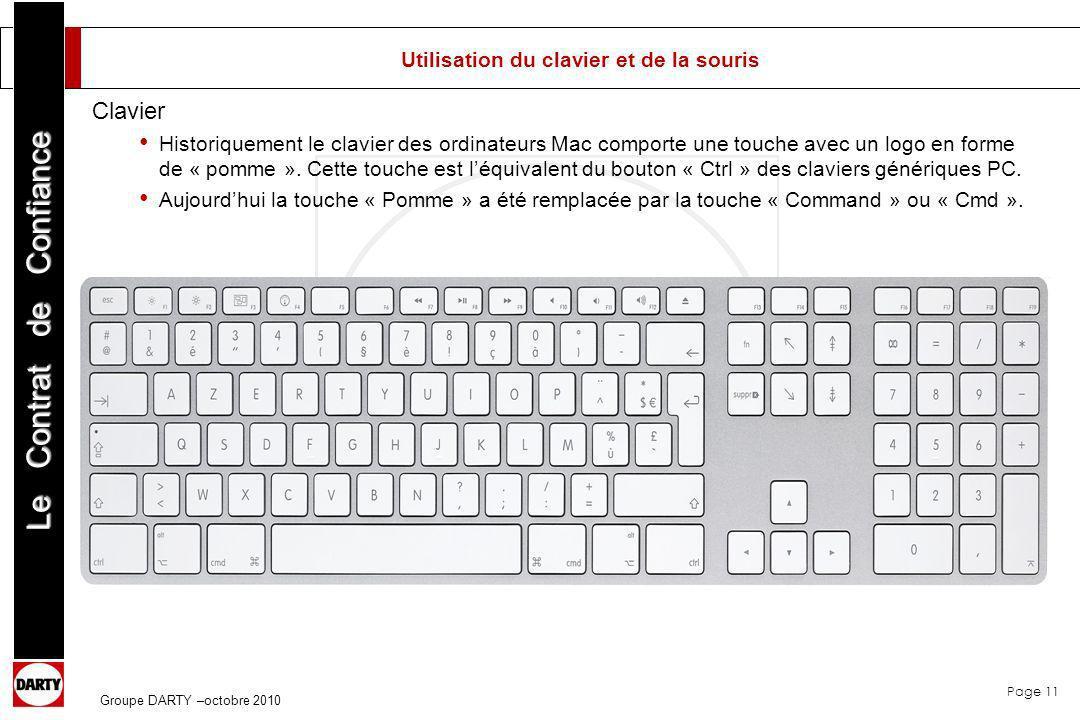 Page 11 Le Contrat de Confiance Groupe DARTY –octobre 2010 Utilisation du clavier et de la souris Clavier Historiquement le clavier des ordinateurs Ma