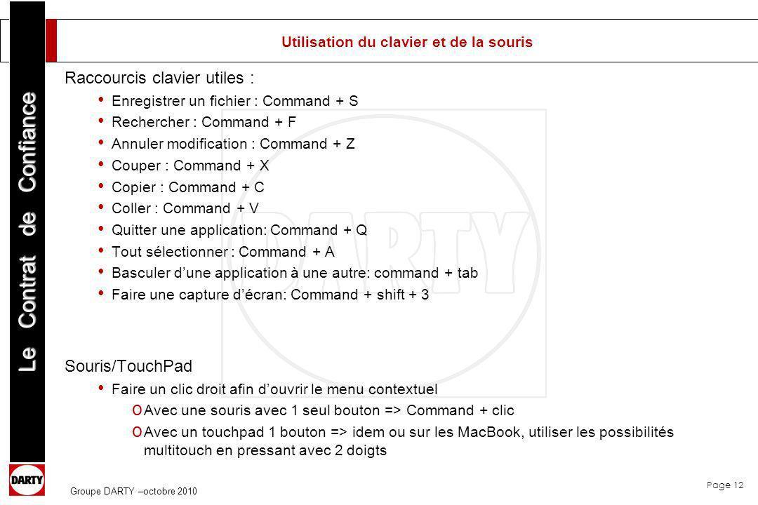 Page 12 Le Contrat de Confiance Groupe DARTY –octobre 2010 Utilisation du clavier et de la souris Raccourcis clavier utiles : Enregistrer un fichier :