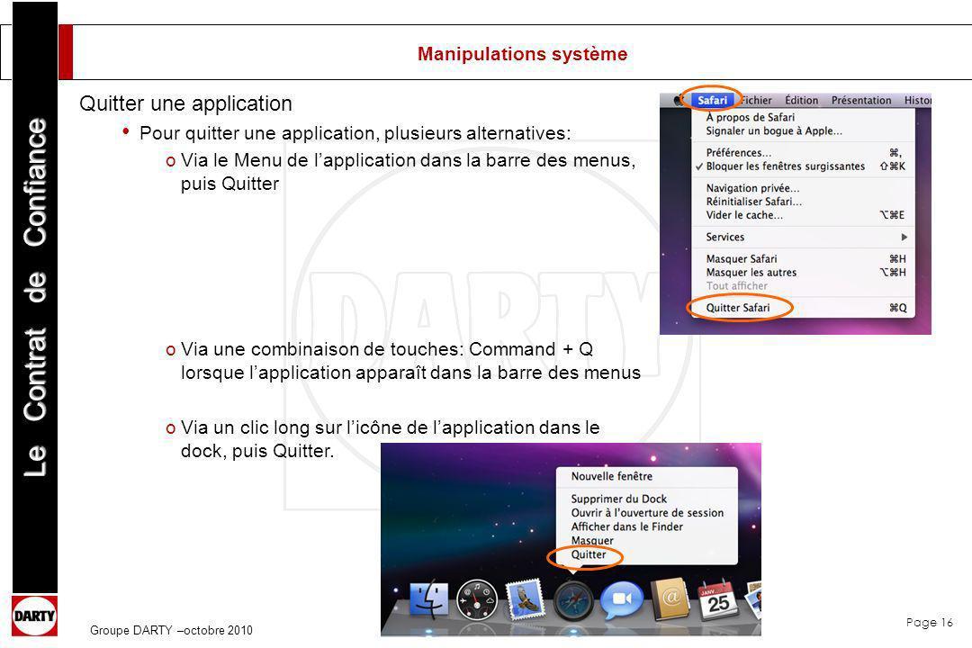 Page 16 Le Contrat de Confiance Groupe DARTY –octobre 2010 Manipulations système Quitter une application Pour quitter une application, plusieurs alter