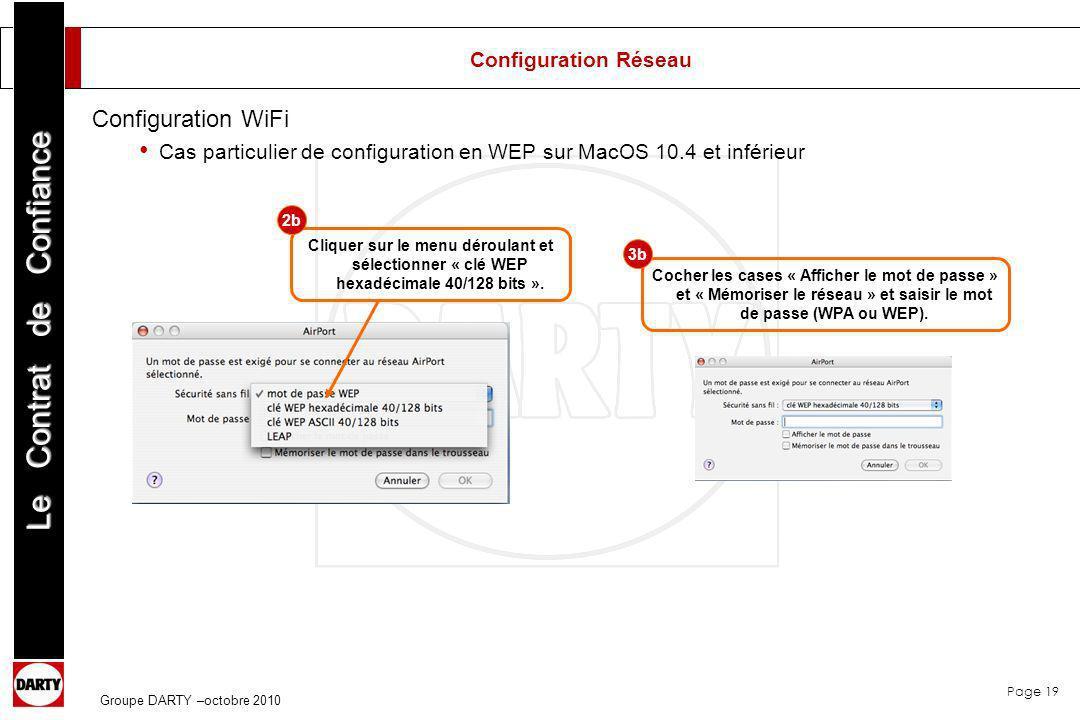 Page 19 Le Contrat de Confiance Groupe DARTY –octobre 2010 Cliquer sur le menu déroulant et sélectionner « clé WEP hexadécimale 40/128 bits ». Cocher