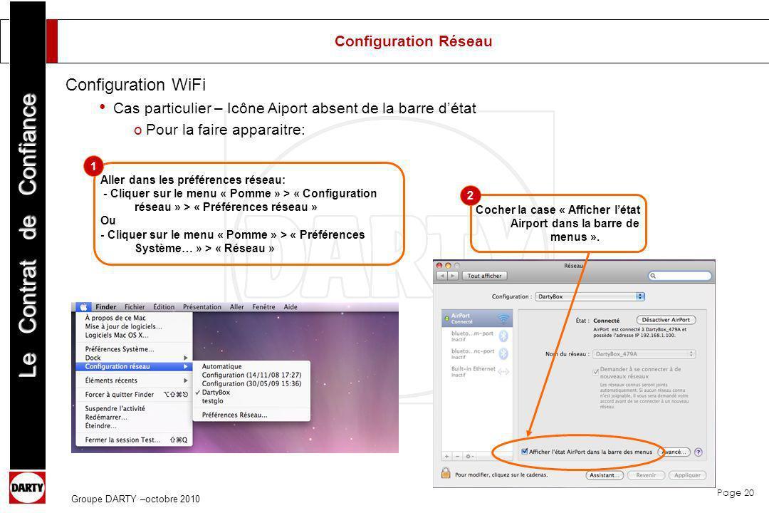 Page 20 Le Contrat de Confiance Groupe DARTY –octobre 2010 Aller dans les préférences réseau: - Cliquer sur le menu « Pomme » > « Configuration réseau