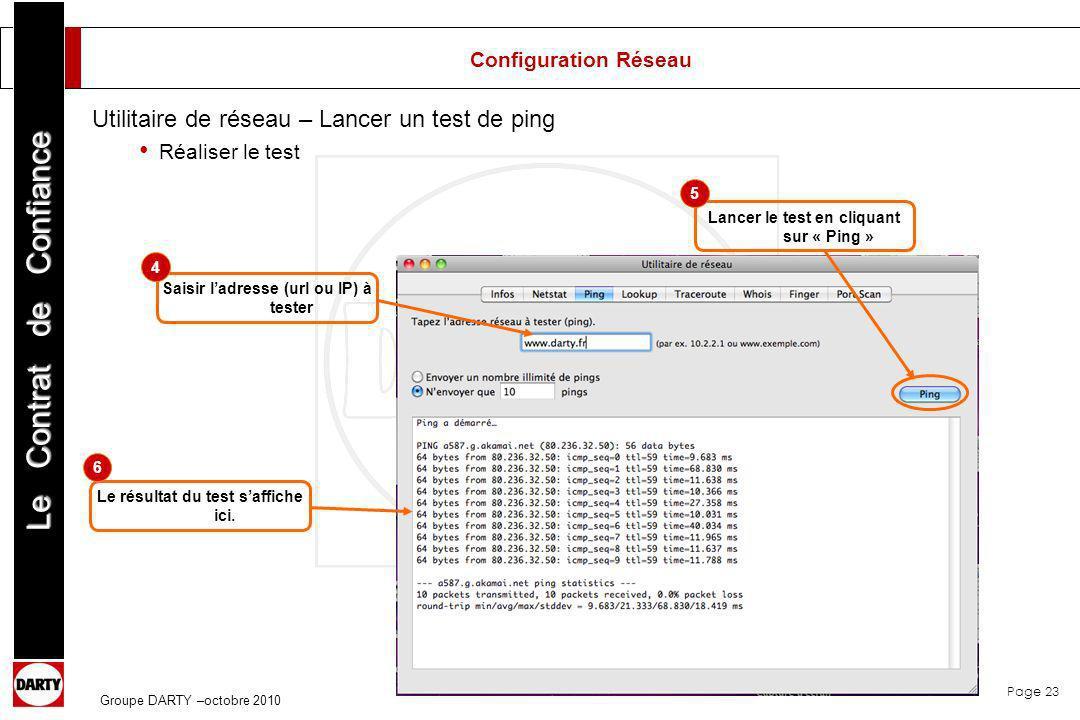 Page 23 Le Contrat de Confiance Groupe DARTY –octobre 2010 Saisir ladresse (url ou IP) à tester Le résultat du test saffiche ici. Lancer le test en cl