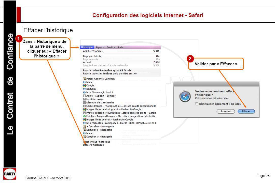 Page 25 Le Contrat de Confiance Groupe DARTY –octobre 2010 Dans « Historique » de la barre de menu, cliquer sur « Effacer lhistorique » Valider par «