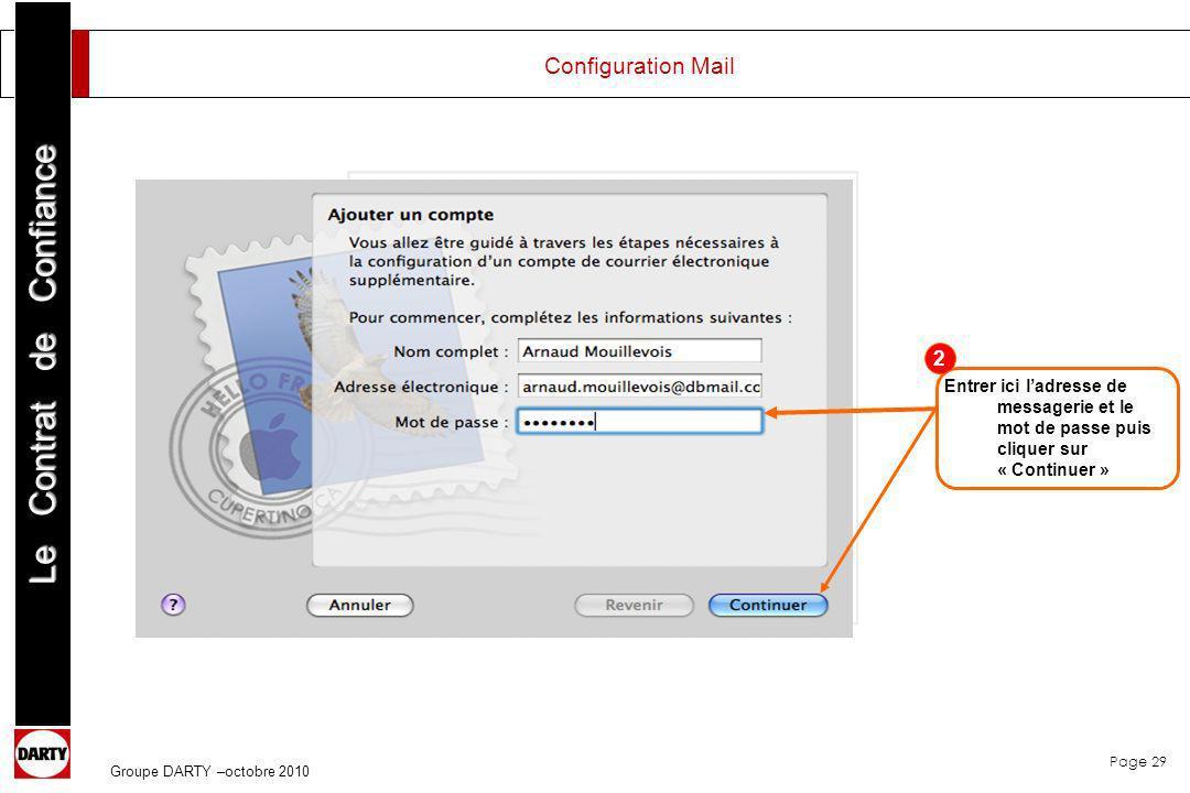 Page 29 Le Contrat de Confiance Groupe DARTY –octobre 2010 Entrer ici ladresse de messagerie et le mot de passe puis cliquer sur « Continuer » 2 Confi