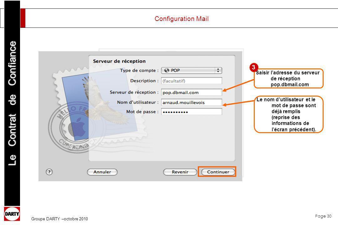 Page 30 Le Contrat de Confiance Groupe DARTY –octobre 2010 Saisir ladresse du serveur de réception pop.dbmail.com Le nom dutilisateur et le mot de pas