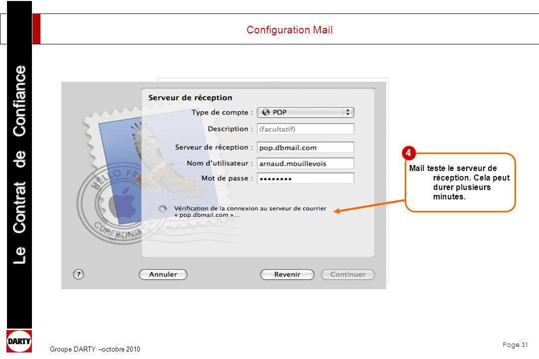 Page 31 Le Contrat de Confiance Groupe DARTY –octobre 2010 Mail teste le serveur de réception. Cela peut durer plusieurs minutes. 4 Configuration Mail