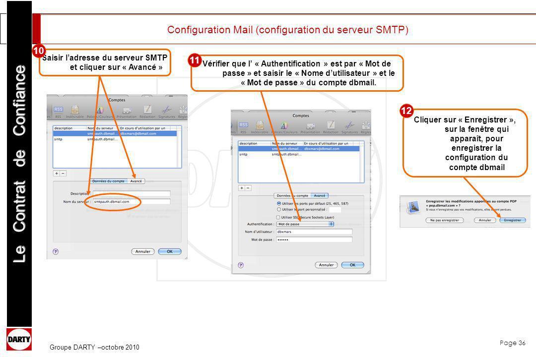 Page 36 Le Contrat de Confiance Groupe DARTY –octobre 2010 Configuration Mail (configuration du serveur SMTP) Saisir ladresse du serveur SMTP et cliqu