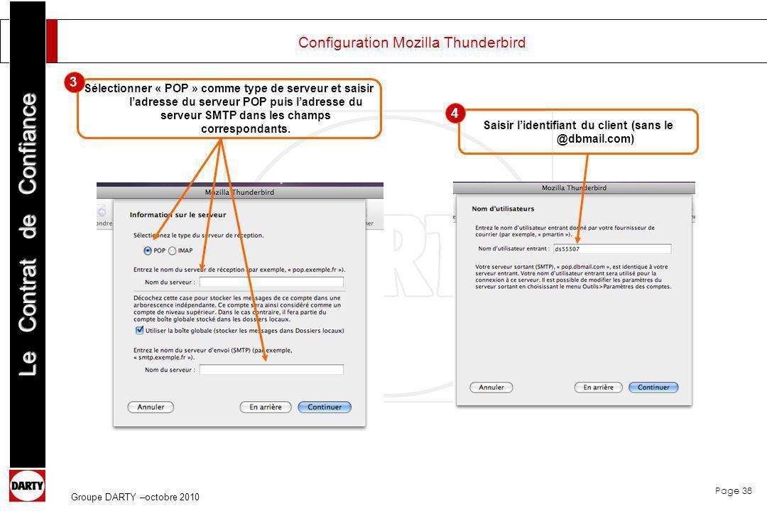 Page 38 Le Contrat de Confiance Groupe DARTY –octobre 2010 Configuration Mozilla Thunderbird Sélectionner « POP » comme type de serveur et saisir ladr